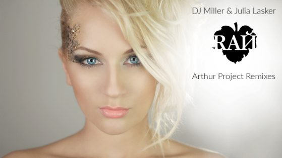 DJ Miller & Julia Lasker - РАЙ (Arthur Project Remixes)
