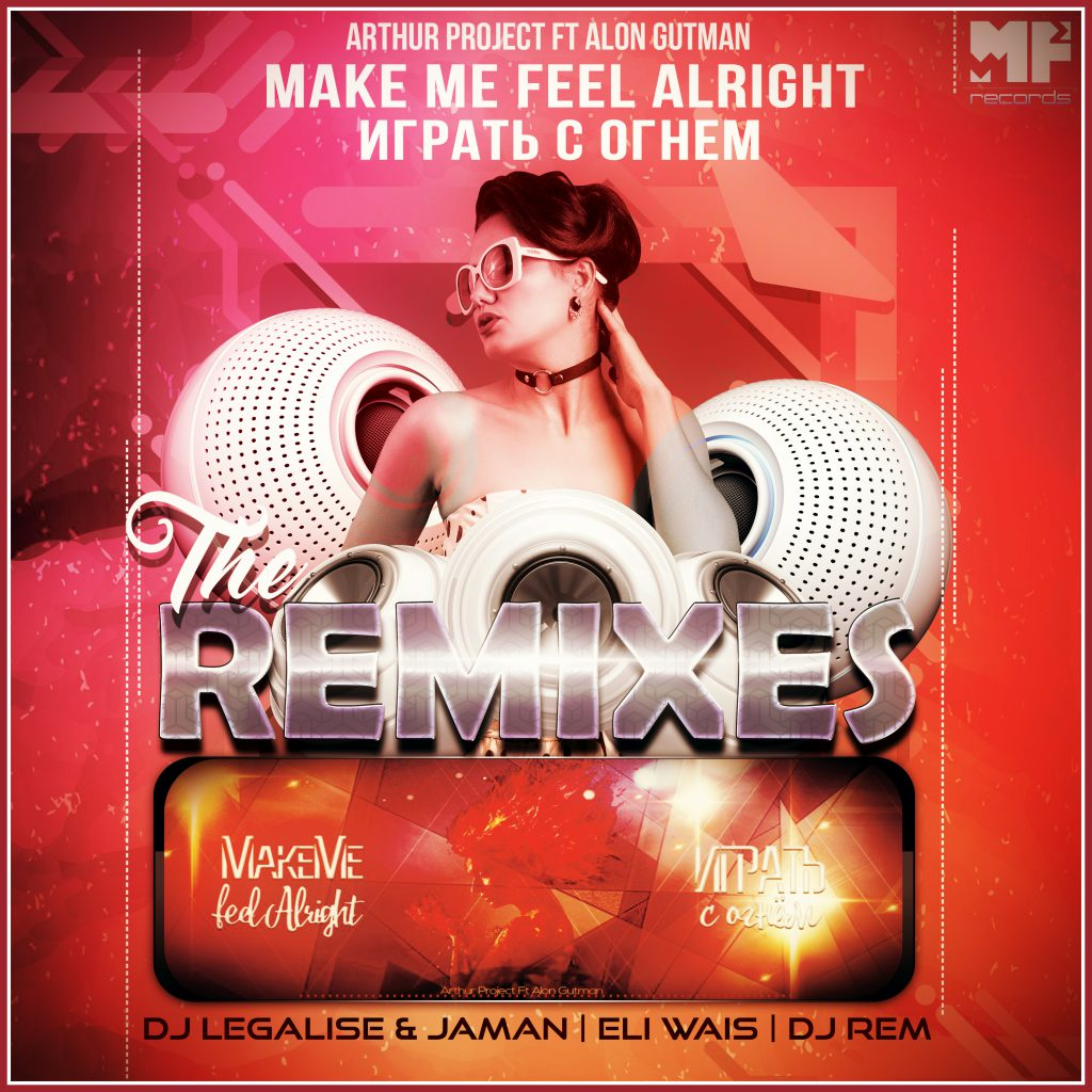 Arthur Project ft Alon Gutman -Make me feel alright the remixes